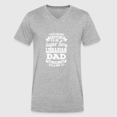 I'D Grow Up To Be A Super Sexy Librarian Dad - Men's V-Neck T-Shirt by Canvas