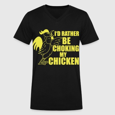 Fucking Chicken I'd Rather Be Choking My Chicken - Men's V-Neck T-Shirt by Canvas