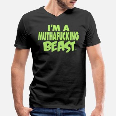 Fucking Beast I'M A MUTHAFUCKING BEAST - Men's V-Neck T-Shirt