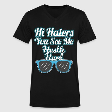 Dont Hate Me Humor Haters Gonna Hate Tshirt Design Hi haters you see me - Men's V-Neck T-Shirt by Canvas