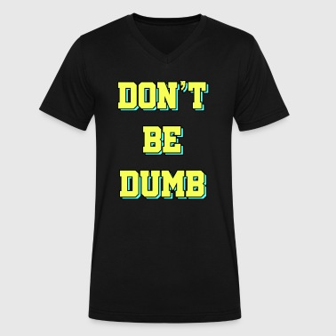 Dumb Kid Feelin Good Dumb Tshirt Design Don t be dumb - Men's V-Neck T-Shirt by Canvas