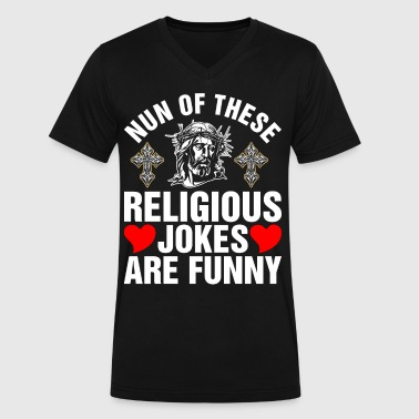 Nun Of These Religious Jokes Are Funny - Men's V-Neck T-Shirt by Canvas