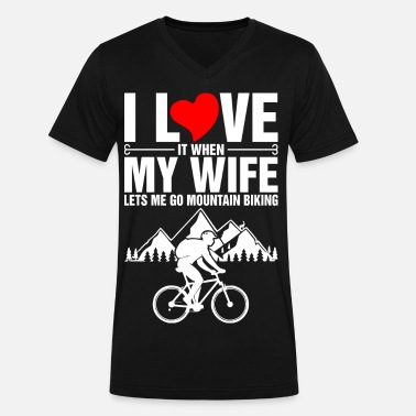 I Love It When My Wife Lets Me Go Cycling I Love It When My Wife Lets Me Go Mountain Biking - Men's V-Neck T-Shirt by Canvas