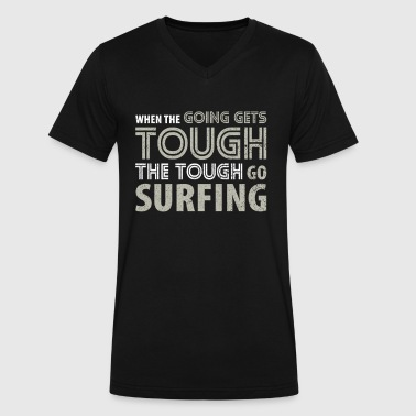 When the Going gets Tough the Tough go Surfing T Shirt - Men's V-Neck T-Shirt by Canvas