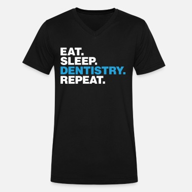 Eat Sleep Dentistry Repeat Eat Sleep Dentistry Repeat - Men's V-Neck T-Shirt by Canvas