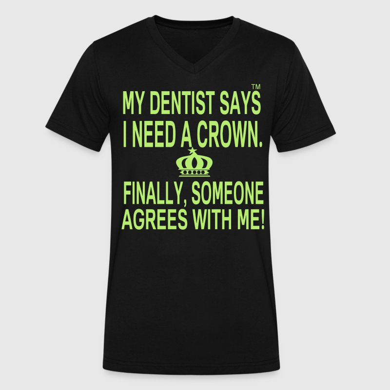 MY DENTIST SAYS I NEED A CROWN - Men's V-Neck T-Shirt by Canvas