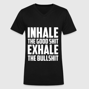INHALE THE GOOD SHIT EXHALE THE BULLSHIT - Men's V-Neck T-Shirt by Canvas