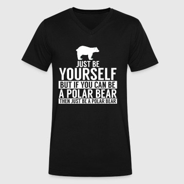 Be Yourself, But If You Can Be A Polar Bear... - Men's V-Neck T-Shirt by Canvas