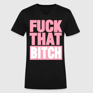 Fuck Dat Bitch FUCK THAT BITCH - Men's V-Neck T-Shirt by Canvas
