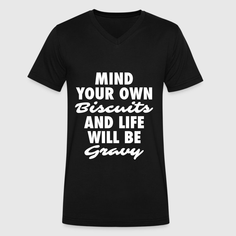Mind Your Own Biscuits and Life Will Be Gravy - Men's V-Neck T-Shirt by Canvas