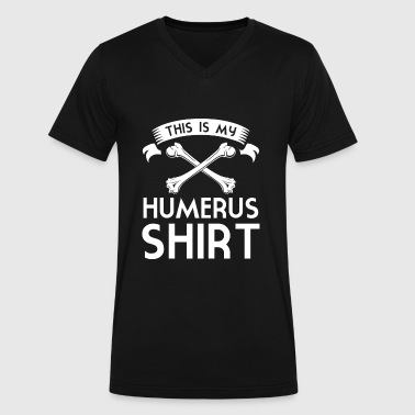 This is my Humerus Shirt - medicine puns novelty - Men's V-Neck T-Shirt by Canvas