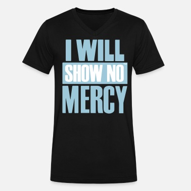 Show No Mercy I WILL SHOW NO MERCY - Men's V-Neck T-Shirt by Canvas