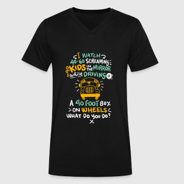 I Watch 40-60 Screaming Kids - School Bus Driver - Men's V-Neck T-Shirt by Canvas