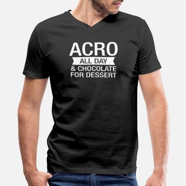 Acro Acro All Day And Chocolate For Dessert - Men's V-Neck T-Shirt by Canvas