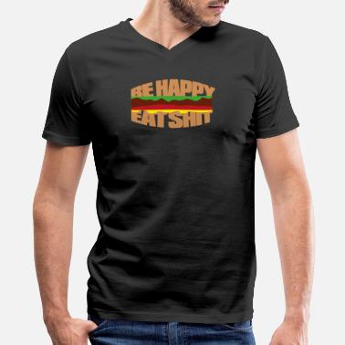 Happy Shit Hamburger be happy eat shit - Men's V-Neck T-Shirt by Canvas