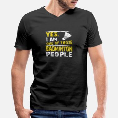 Badminton Yes. I Am One Of Those Badminton People - Men's V-Neck T-Shirt
