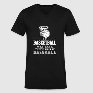 If Basketball Was Easy, They'd Call It Baseball - Men's V-Neck T-Shirt by Canvas