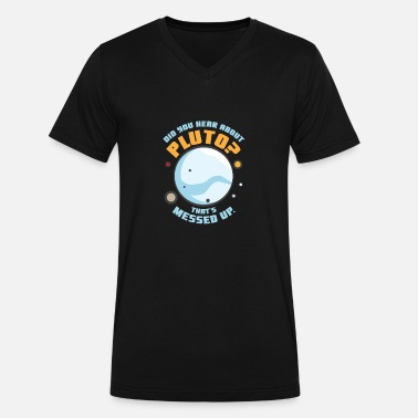 Psych Tv Funny Psych Quote Did You Hear About Pluto Thats Messed Up - Men's V-Neck T-Shirt by Canvas