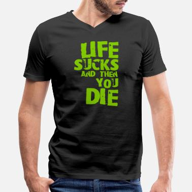 Life Sucks Then You Die life sucks and then you die - Men's V-Neck T-Shirt by Canvas