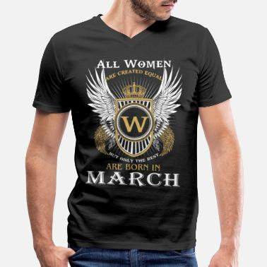 Only The Best Are Born In March Only the best are born in March - Men's V-Neck T-Shirt by Canvas
