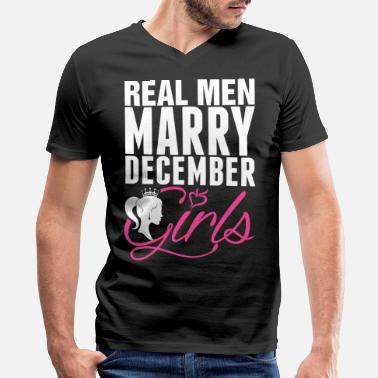Legends Are Born In December Real Men Marry December Girls Tshirt - Men's V-Neck T-Shirt by Canvas