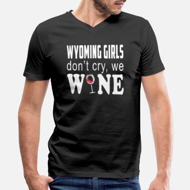 Funny Wyoming Wyoming Girls Dont Cry We Wine Lover Gift - Men's V-Neck T-Shirt
