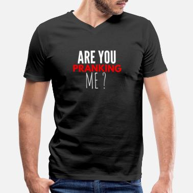 Prank are you pranking me prank - Men's V-Neck T-Shirt by Canvas