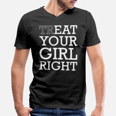 Treat Treat & Eat Your Girl Right Sex for Valentines Day - Men's V-Neck T-Shirt