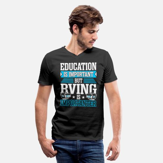 Rving T-Shirts - Education Is Important But Rving Is Importanter - Men's V-Neck T-Shirt black
