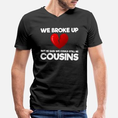 Relationship We Broke Up Funny Redneck Break Up Relationship - Men's V-Neck T-Shirt