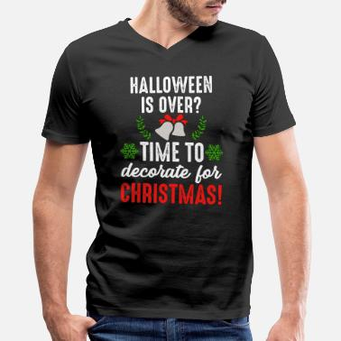 Decoration Halloween Is Over? Time To Decorate For Christmas - Men's V-Neck T-Shirt