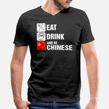 Eat A Chinese Eat Drink And Be Chinese - Men's V-Neck T-Shirt
