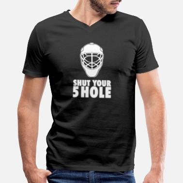 Goalie Shut Your Five Hole Funny Hockey Fan Goalie Hockey Puck Blocker - Men's V-Neck T-Shirt