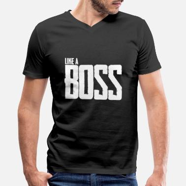 Like A Boss Like A Boss - Men's V-Neck T-Shirt