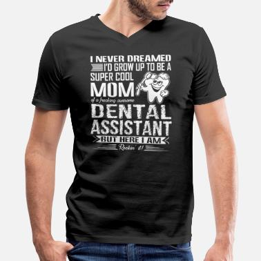 Dental Assistant Mom Dental Assistant Mom Shirt - Men's V-Neck T-Shirt by Canvas