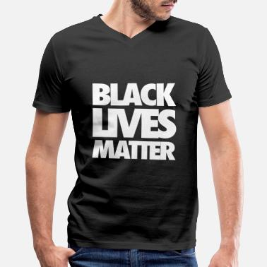 Black Black Lives Matter - Men's V-Neck T-Shirt