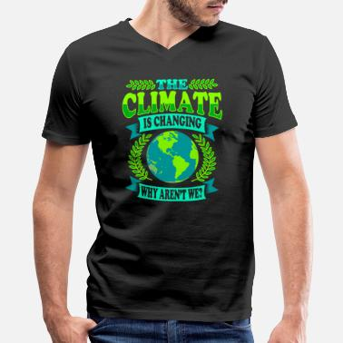 Climate Change The Climate Is Changing Why Aren't We? - Men's V-Neck T-Shirt by Canvas
