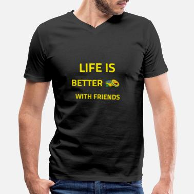 Friends Forever LIFE IS BETTER WITH FRIENDS - Men's V-Neck T-Shirt