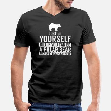Polar Be Yourself, But If You Can Be A Polar Bear... - Men's V-Neck T-Shirt by Canvas