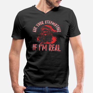 Real Life Ask Your Stepmother If Im Real Santa Christmas - Men's V-Neck T-Shirt by Canvas