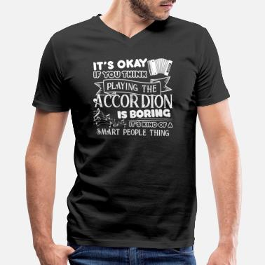 Play Accordion Play Accordion Is Not Boring Shirt - Men's V-Neck T-Shirt by Canvas