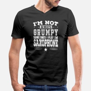 Saxophone Cool Sayings Grumpy Saxophone Player Cool Gift - Men's V-Neck T-Shirt by Canvas