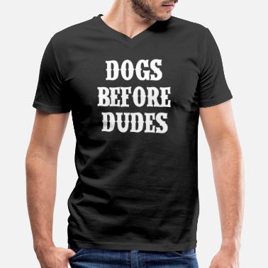 Dogs Before Dudes Dogs before dudes - Men's V-Neck T-Shirt by Canvas