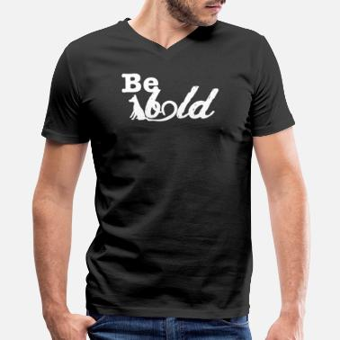 Bold Be bold - Men's V-Neck T-Shirt