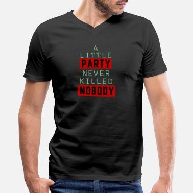 A Little Party Never Killed Nobody A little party never killed nobody Mallorca - Men's V-Neck T-Shirt by Canvas