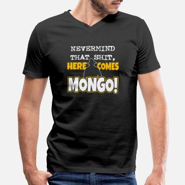 Mongols Mongo - Nevermind that shit, here comes mongo - Men's V-Neck T-Shirt by Canvas
