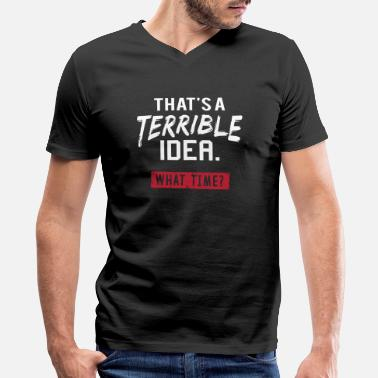 Terrible Idea Idea - that's a terrible idea, what time? - Men's V-Neck T-Shirt by Canvas