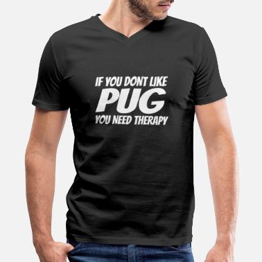 Occupation Therapy - if u don't like pug you need therapy - Men's V-Neck T-Shirt