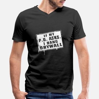 If My Po Asks I Hang Drywall Drywaller - if my p o asks i hang drywall - Men's V-Neck T-Shirt