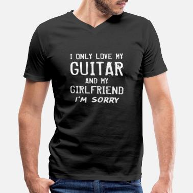 Guitarist I Only Love My Guitar And My Girlfriend Sorry - Men's V-Neck T-Shirt